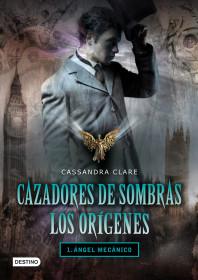 Cazadores de sombras: Origenes 1. Angel mecanico